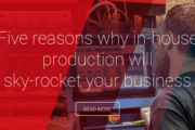 Five reasons why in-house production will sky-rocket your business